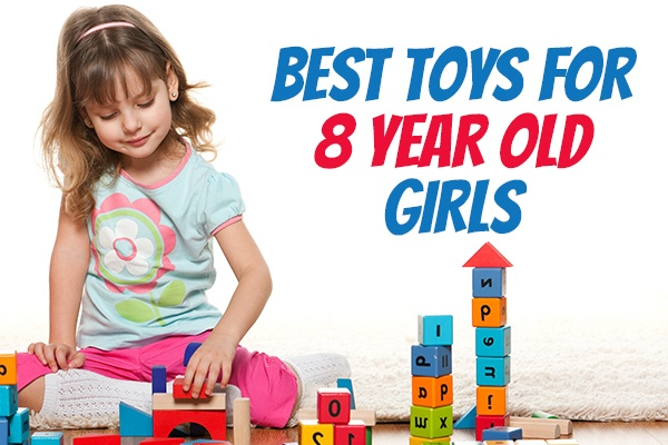 Toys for 8 Year Old Girl – Best Gift Ideas